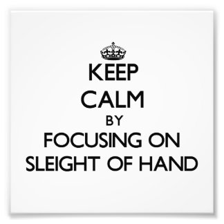 Keep Calm by focusing on Sleight Of Hand Photo