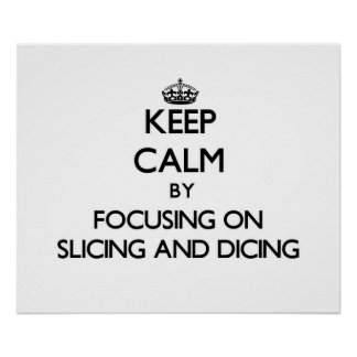 Keep Calm by focusing on Slicing And Dicing Poster