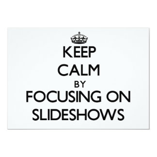Keep Calm by focusing on Slideshows Custom Announcements