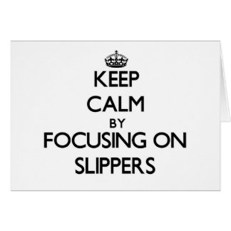 Keep Calm by focusing on Slippers Card