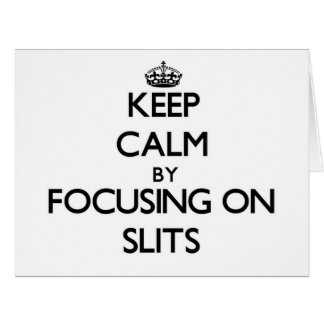 Keep Calm by focusing on Slits Cards
