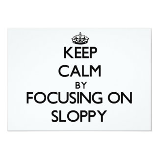 Keep Calm by focusing on Sloppy Custom Invite