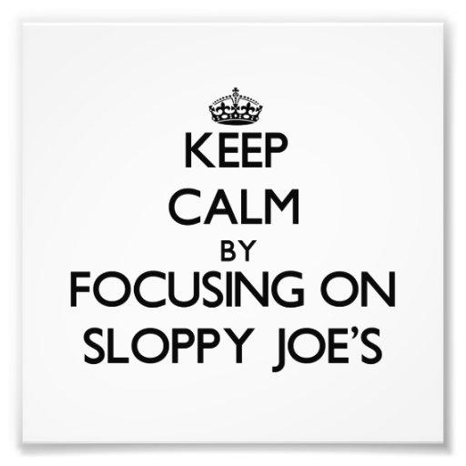 Keep Calm by focusing on Sloppy Joe'S Art Photo