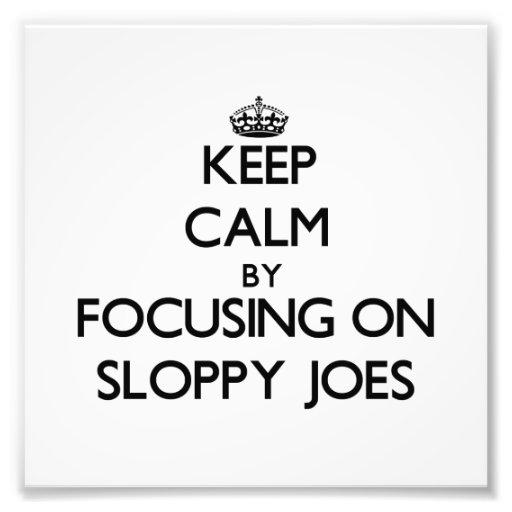Keep Calm by focusing on Sloppy Joes Photo Print