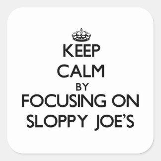 Keep Calm by focusing on Sloppy Joe'S Sticker