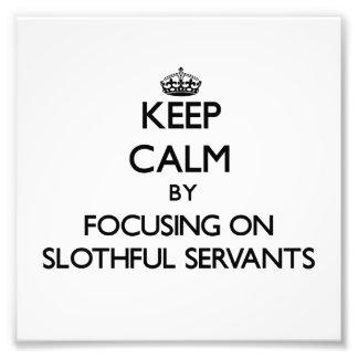 Keep Calm by focusing on Slothful Servants Photo Art