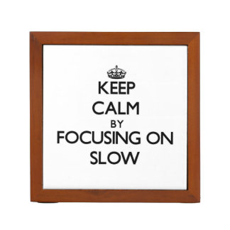 Keep Calm by focusing on Slow Pencil/Pen Holder