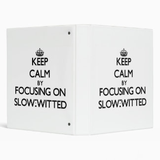 Keep Calm by focusing on Slow-Witted Binders