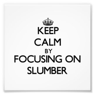Keep Calm by focusing on Slumber Photographic Print