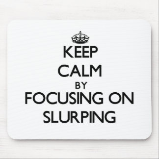 Keep Calm by focusing on Slurping Mouse Pad