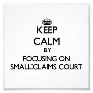 Keep Calm by focusing on Small-Claims Court Photographic Print