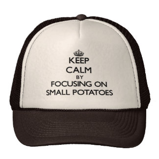 Keep Calm by focusing on Small Potatoes Trucker Hat