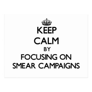 Keep Calm by focusing on Smear Campaigns Postcard