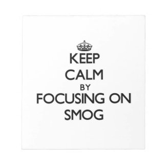 Keep Calm by focusing on Smog Memo Notepad