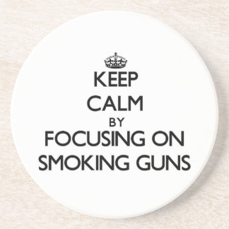 Keep Calm by focusing on Smoking Guns Coasters