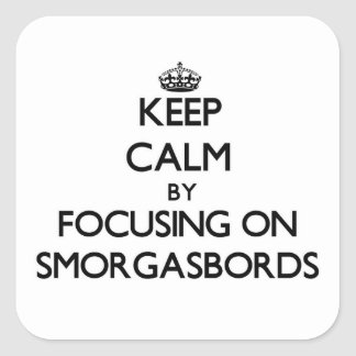 Keep Calm by focusing on Smorgasbords Stickers
