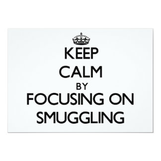 """Keep Calm by focusing on Smuggling 5"""" X 7"""" Invitation Card"""