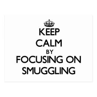 Keep Calm by focusing on Smuggling Post Cards