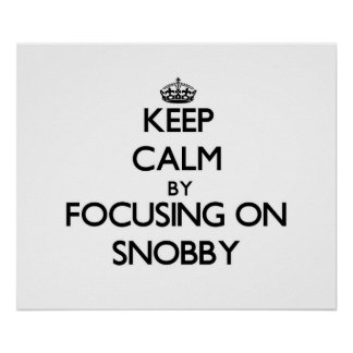 Keep Calm by focusing on Snobby Poster