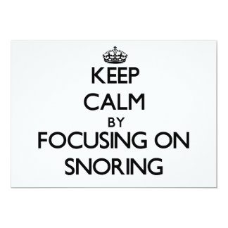 "Keep Calm by focusing on Snoring 5"" X 7"" Invitation Card"