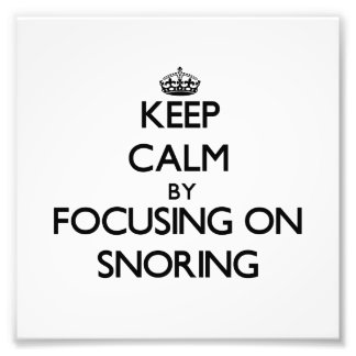 Keep Calm by focusing on Snoring Photo Print