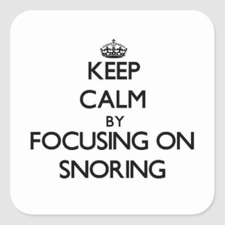 Keep Calm by focusing on Snoring Square Sticker