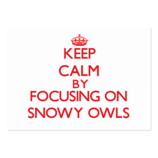 Keep calm by focusing on Snowy Owls Business Cards