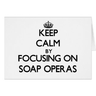 Keep Calm by focusing on Soap Operas Stationery Note Card
