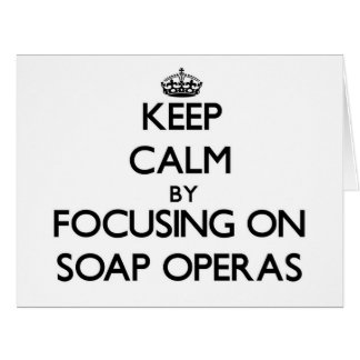 Keep Calm by focusing on Soap Operas Large Greeting Card