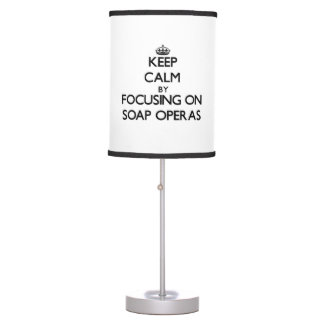 Keep Calm by focusing on Soap Operas Table Lamp