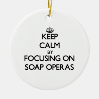 Keep Calm by focusing on Soap Operas Double-Sided Ceramic Round Christmas Ornament