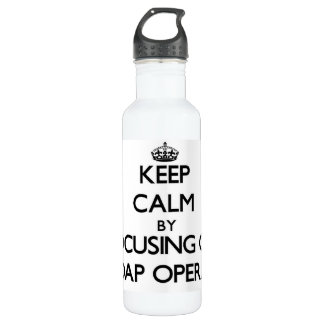 Keep Calm by focusing on Soap Operas 24oz Water Bottle
