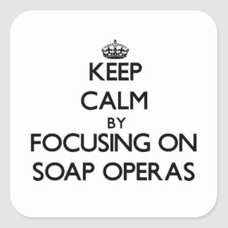 Keep Calm by focusing on Soap Operas Square Sticker