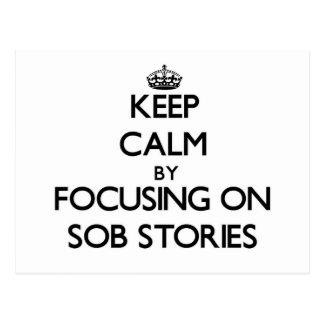 Keep Calm by focusing on Sob Stories Postcard