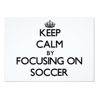 Keep Calm by focusing on Soccer 5x7 Paper Invitation Card