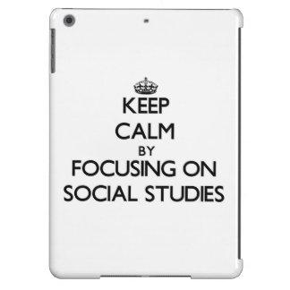 Keep Calm by focusing on Social Studies Case For iPad Air