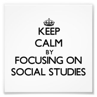 Keep Calm by focusing on Social Studies Photograph