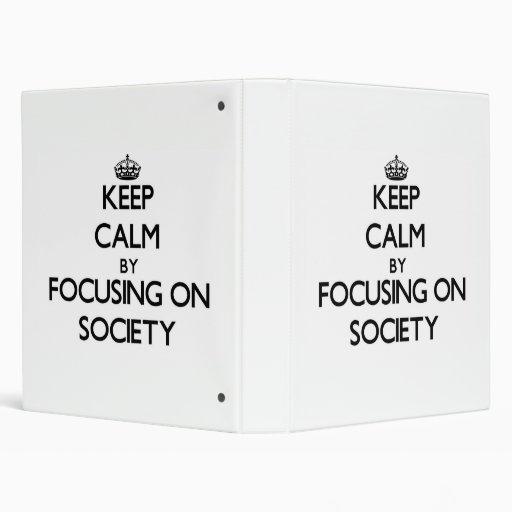 Keep Calm by focusing on Society Vinyl Binder