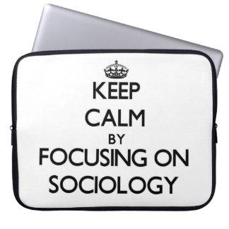 Keep calm by focusing on Sociology Computer Sleeve