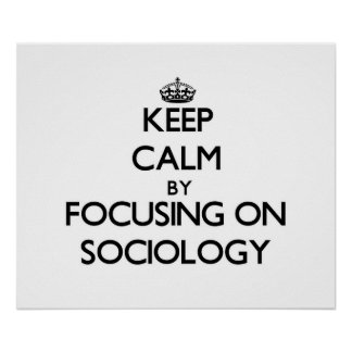 Keep Calm by focusing on Sociology Poster