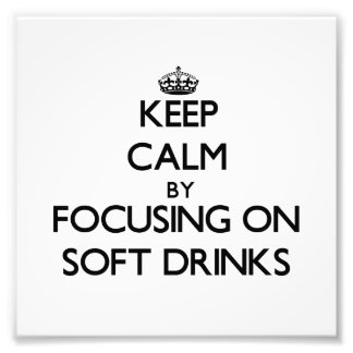 Keep Calm by focusing on Soft Drinks Photo