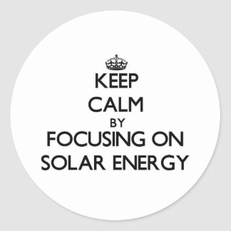 Keep Calm by focusing on Solar Energy Round Sticker
