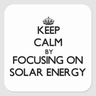 Keep Calm by focusing on Solar Energy Square Sticker