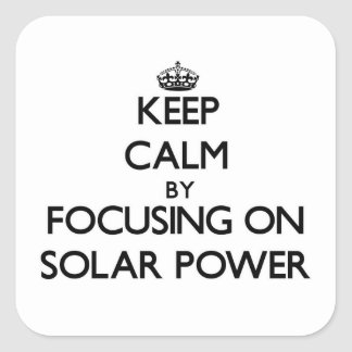 Keep Calm by focusing on Solar Power Square Stickers