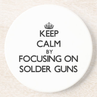 Keep Calm by focusing on Solder Guns Coasters