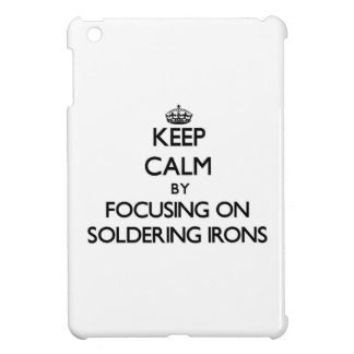Keep Calm by focusing on Soldering Irons Case For The iPad Mini