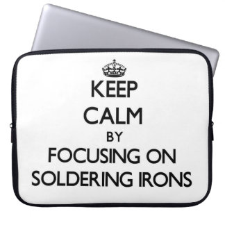 Keep Calm by focusing on Soldering Irons Laptop Sleeve