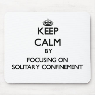 Keep Calm by focusing on Solitary Confinement Mousepads