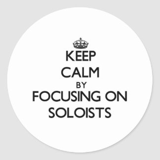 Keep Calm by focusing on Soloists Round Stickers