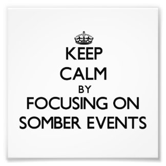 Keep Calm by focusing on Somber Events Art Photo